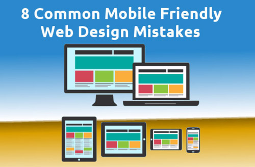 8 Common Mobile Friendly Web Design Mistakes You Need To Pay Attention To